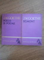 Johann Wolfgang Goethe - Egmont. Poezii si poeme (2 volume)