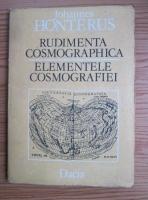 Johannes Honterus - Rudimenta Cosmographica. Elementele Cosmografiei