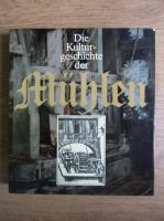 Anticariat: Johannes Mager - Die Kultur-geschichte der Muhlen