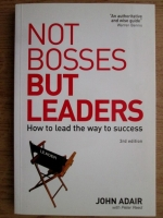 John Adair - Not bosses but leaders