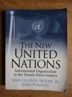 Anticariat: John Allphin Moore - The new United Nations. International Organization in the Twenty-First Century