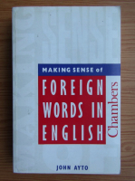 Anticariat: John Ayto - Making sense of foreign words in english