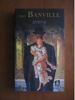 John Banville - Atena (editura Nemira, 2008)