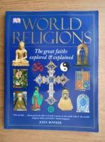 John Bowker - World Religions. The great faith explored and explainde