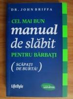 Anticariat: John Briffa - Cel mai bun manual de slabit pentru barbati (scapati de burta)