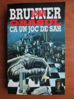 John Brunner - Orasul ca un joc de sah