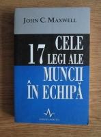 John C. Maxwell - Cele 17 legi ale muncii in echipa