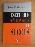 John C. Maxwell - Esecurile pot conduce la succes