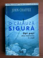 Anticariat: John Chaffee - O calauza sigura. Opt pasi catre implinirea in viata