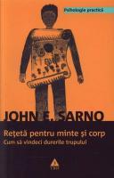 John E. Sarno - Reteta pentru minte si corp. Cum sa vindeci durerile trupului (editura Trei, 2010)