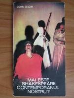 Anticariat: John Elsom - Mai este Shakespeare contemporanul nostru?