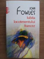 John Fowles - Iubita locotenentului francez (Top 10+)