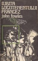 John Fowles - Iubita locotenentului francez