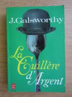 Anticariat: John Galsworthy - La cuillere d'argent