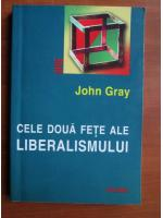 John Gray - Cele doua fete ale liberalismului