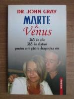John Gray - Marte si Venus. 365 de zile, 365 de sfaturi pentru a-ti pastra dragostea vie