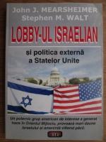 John J. Mearsheimer, Stephen M. Walt - Lobby-ul israelian si politica externa a Statelor Unite