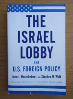Anticariat: John J. Mearsheimer - The Israel lobby and U. S. foreign policy