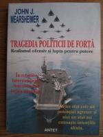 John J. Mearsheimer - Tragedia politicii de forta. Realismul ofensiv si lupta pentru putere