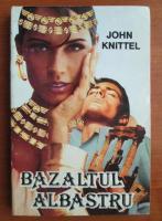Anticariat: John Knittel - Bazaltul albastru