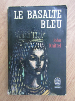 Anticariat: John Knittel - Le basalte bleu