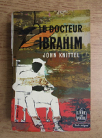 Anticariat: John Knittel - Le docteur Ibrahim