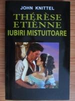 Anticariat: John Knittel - Therese Etienne. Iubiri mistuitoare