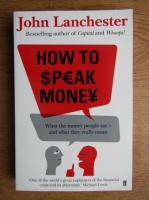 John Lanchester - How to speak money