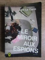 John Le Carre - Le miroir aux espions