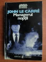 John Le Carre - Managerul noptii (ed. Univers)
