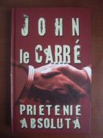 John le Carre - Prietenie absoluta