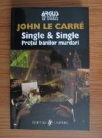 John Le Carre - Single si Single. Pretul banilor murdari