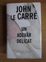 John Le Carre - Un adevar delicat