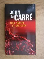 Anticariat: John Le Carre - Une verite si delicate