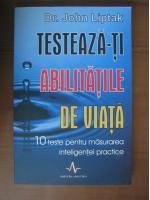 Anticariat: John Liptak - Testeaza-ti abilitatile de viata (editura Amaltea, 2007)