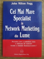 John Milton Fogg - Cel mai mare specialist in network marketing din lume