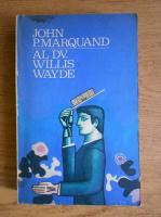 Anticariat: John P. Marquand - Al dv. Willis Wayde
