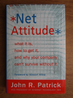 Anticariat: John R. Patrick - Net attitude. What it is, how to get it, and why your company can't survive without it