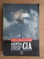 John Ranelagh - Agentia. Ascensiunea si declinul CIA