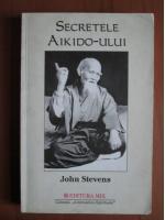 John Stevens - Secretele Aikido-ului