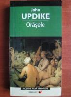 John Updike - Orasele