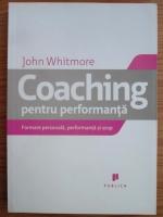 John Whitmore - Coaching pentru performanta. Formare personala, performanta si scop