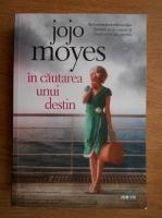 Jojo Moyes - In cautarea unui destin
