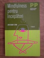 Jon Kabat Zinn - Mindfulness pentru incepatori
