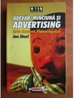 Jon Steel - Adevar, minciuna si advertising. Arta Account Planningului