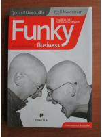 Anticariat: Jonas Ridderstrale, Kjell Nordstrom - Funky business