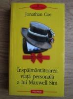 Anticariat: Jonathan Coe - Inspaimantatoarea viata personala a lui Maxwell Sim