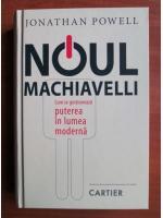 Anticariat: Jonathan Powell - Noul Machiavelli. Cum se gestioneaza puterea in lumea moderna