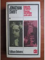 Anticariat: Jonathan Swift - Calatoriile lui Gulliver. Povestea unui poloboc si alte satire