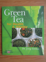 Anticariat: Jorg Zittlau - Green Tea for Health and Vitality